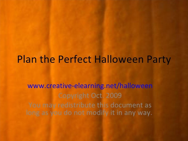 Plan the Perfect Halloween Party  www.creative-elearning.net/halloween Copyright Oct. 2009 You may redistribute this docum...