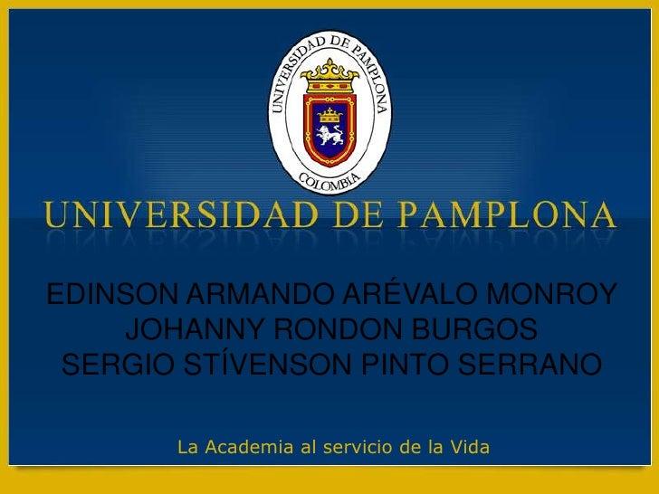 EDINSON ARMANDO ARÉVALO MONROY<br />JOHANNY RONDON BURGOS<br />SERGIO STÍVENSON PINTO SERRANO<br />La Academia al servicio...