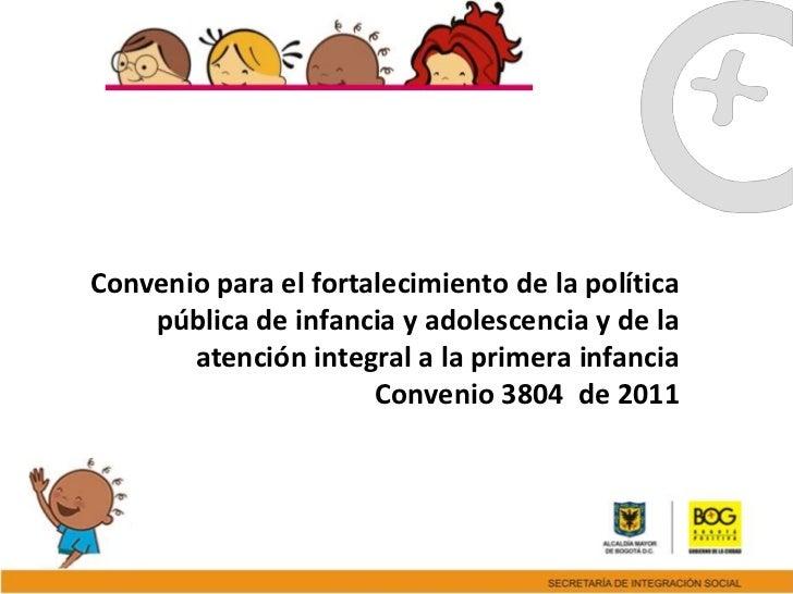 Convenio para el fortalecimiento de la política    pública de infancia y adolescencia y de la       atención integral a la...