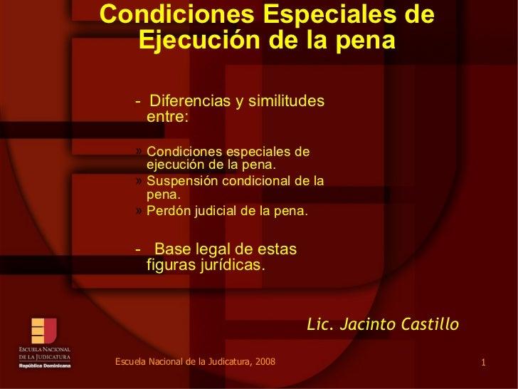 Condiciones Especiales de Ejecución de la pena <ul><li>-  Diferencias y similitudes entre:  </li></ul><ul><li>Condiciones ...