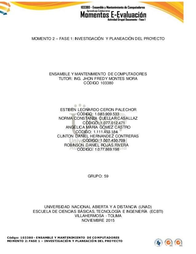Código: 103380 - ENSAMBLE Y MANTENIMIENTO DE COMPUTADORES MOMENTO 2: FASE 1 – INVESTIGACIÓN Y PLANEACIÓN DEL PROYECTO MOME...