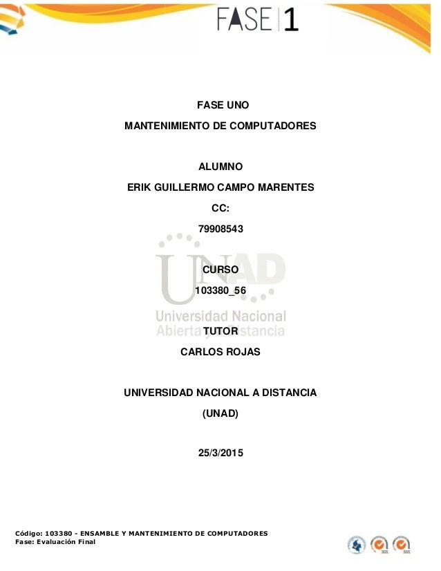 Código: 103380 - ENSAMBLE Y MANTENIMIENTO DE COMPUTADORES Fase: Evaluación Final MANTENIMIENTO DE COMPUTADORES ERIK GUILLE...