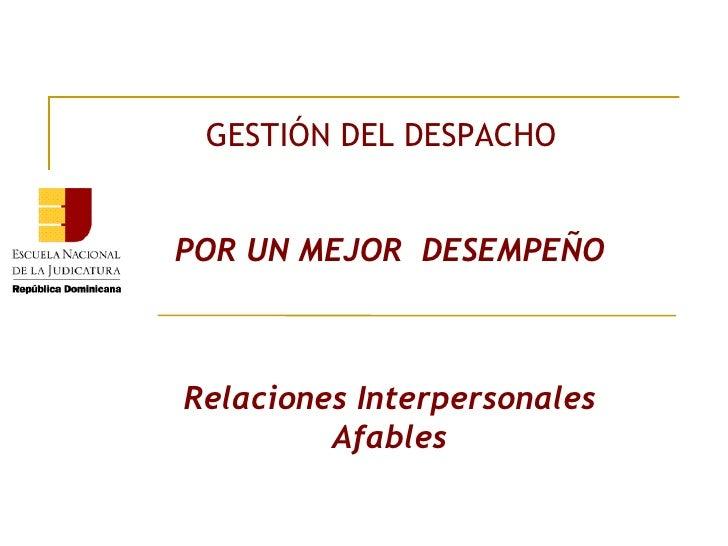 GESTIÓN DEL DESPACHO POR UN MEJOR  DESEMPEÑO Relaciones Interpersonales Afables