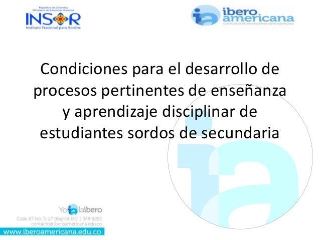 Condiciones para el desarrollo de procesos pertinentes de enseñanza y aprendizaje disciplinar de estudiantes sordos de sec...