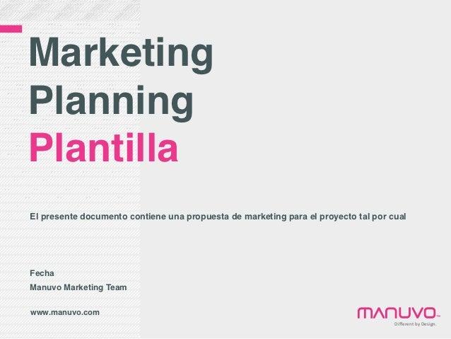 MarketingPlanningPlantillaEl presente documento contiene una propuesta de marketing para el proyecto tal por cualFechaManu...