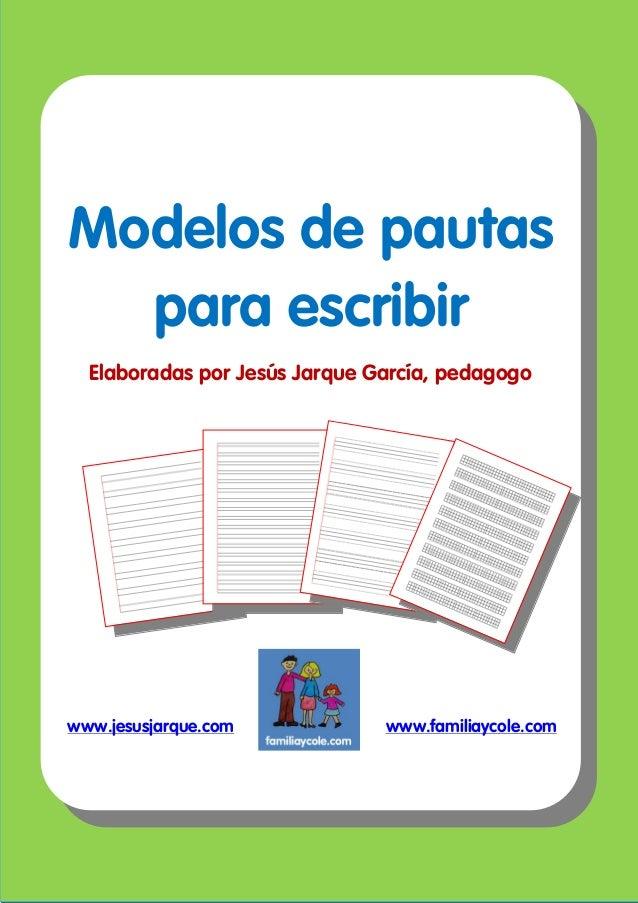 Modelos de pautas  para escribir  Elaboradas por Jesús Jarque García, pedagogowww.jesusjarque.com            www.familiayc...