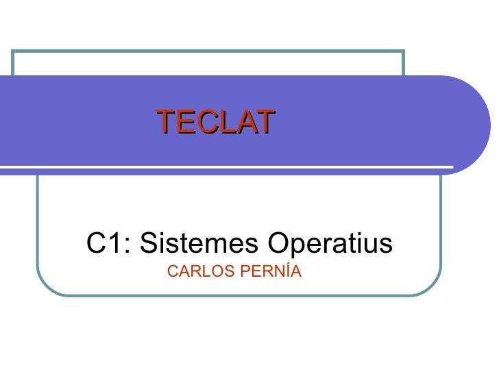 TECLAT C1: Sistemes Operatius CARLOS PERNÍA