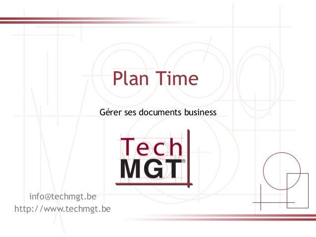 0 Plan Time info@techmgt.be http://www.techmgt.be Gérer ses documents business