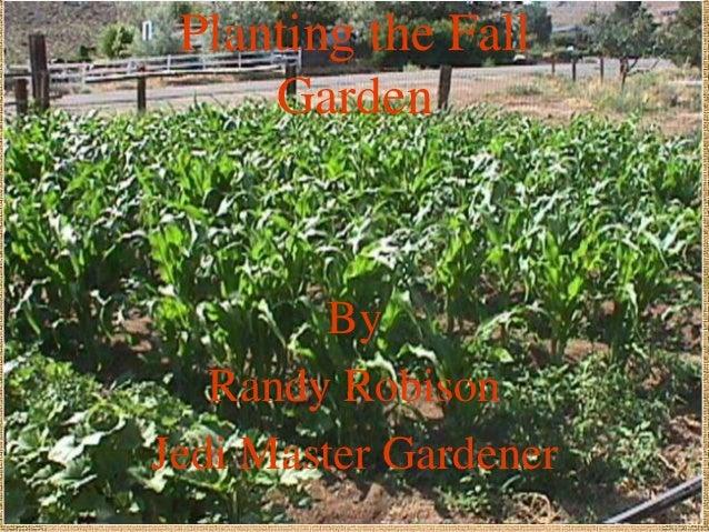 Planting the Fall     Garden        By   Randy RobisonJedi Master Gardener