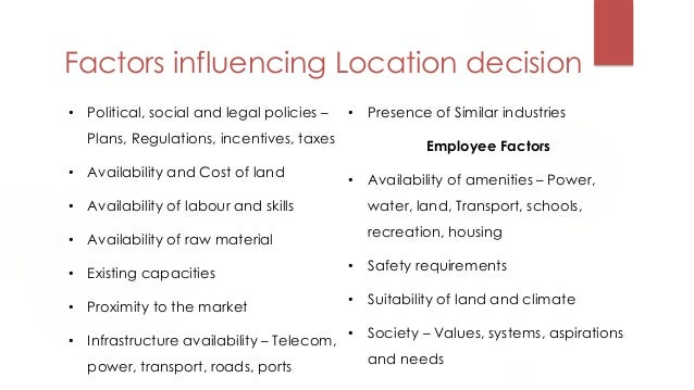 what community factors influence location decisions In general, factors that affect the location decisions can be divided into country decision, region/community decisions and site decision.