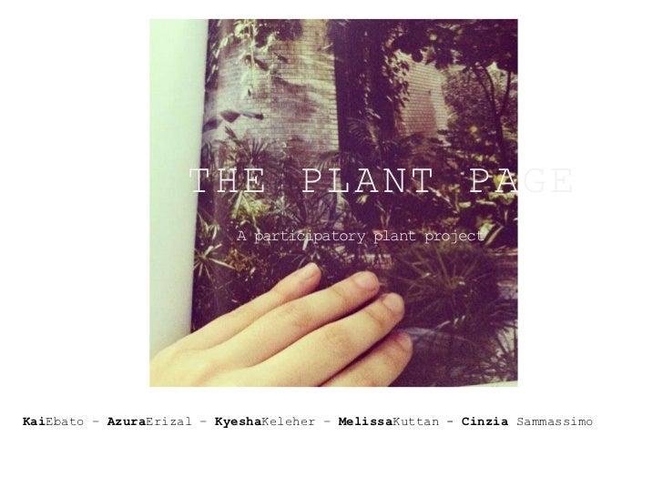 THE PLANT PAGE                           A participatory plant projectKaiEbato – AzuraErizal – KyeshaKeleher – MelissaKutt...