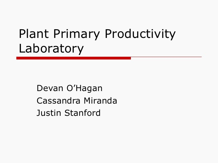 Plant Primary Productivity Laboratory Devan O'Hagan Cassandra Miranda Justin Stanford