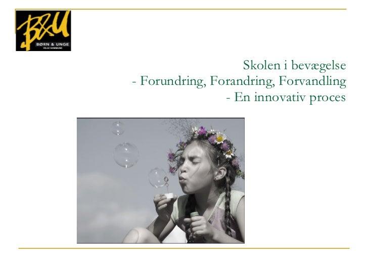 Skolen i bevægelse - Forundring, Forandring, Forvandling - En innovativ proces