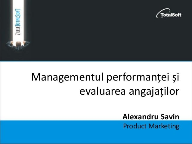 Managementul performanței și evaluarea angajaților Alexandru Savin Product Marketing