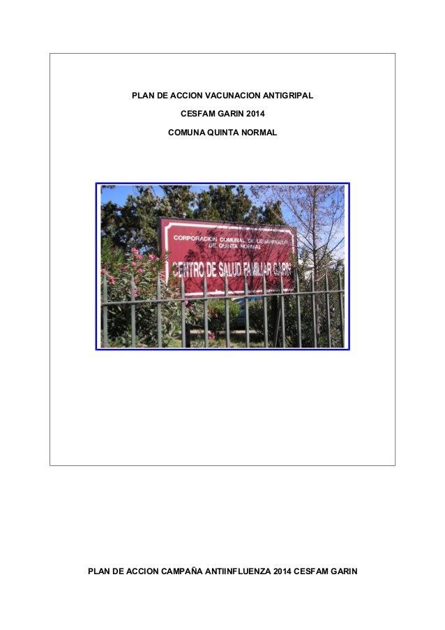 PLAN DE ACCION VACUNACION ANTIGRIPAL CESFAM GARIN 2014 COMUNA QUINTA NORMAL PLAN DE ACCION CAMPAÑA ANTIINFLUENZA 2014 CESF...
