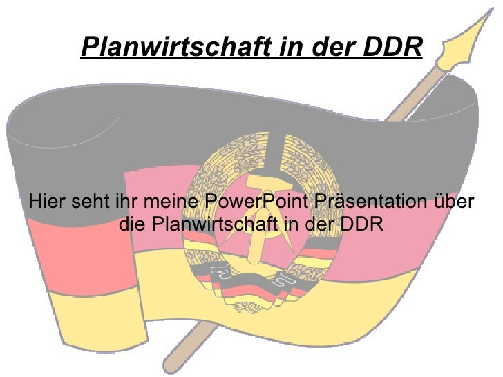 Planwirtschaft in der DDR Hier seht ihr meine  PowerPoint   Präsentation  über die Planwirtschaft in der DDR