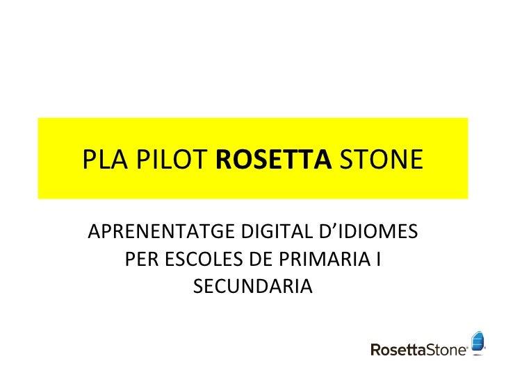 PLA PILOT  ROSETTA  STONE APRENENTATGE DIGITAL D'IDIOMES PER ESCOLES DE PRIMARIA I SECUNDARIA