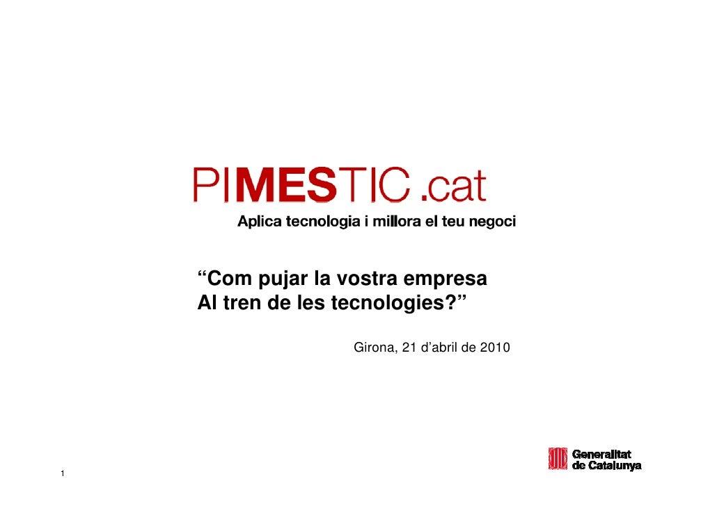 """""""Com pujar la vostra empresa     Al tren de les tecnologies?""""                     Girona, 21 d'abril de 2010     1"""