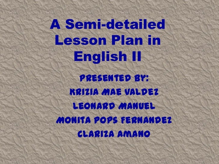 A Semi-detailedLesson Plan in   English II    Presented by:  Krizia Mae Valdez   Leonard ManuelMonita Pops Fernandez    Cl...