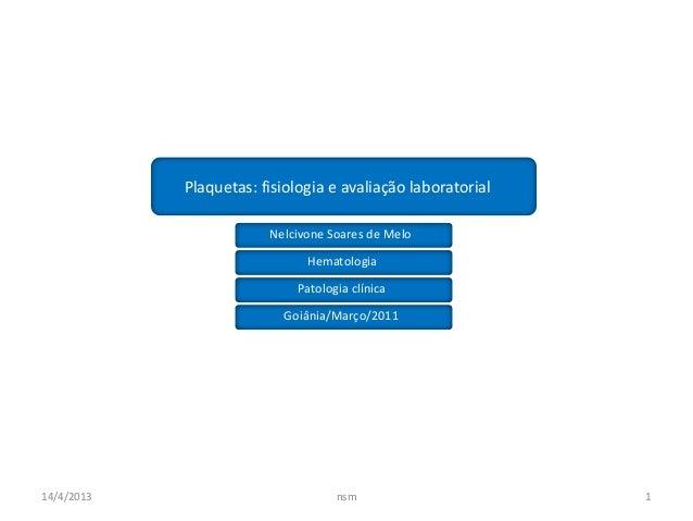 Plaquetas: fisiologia e avaliação laboratorial                        Nelcivone Soares de Melo                            ...
