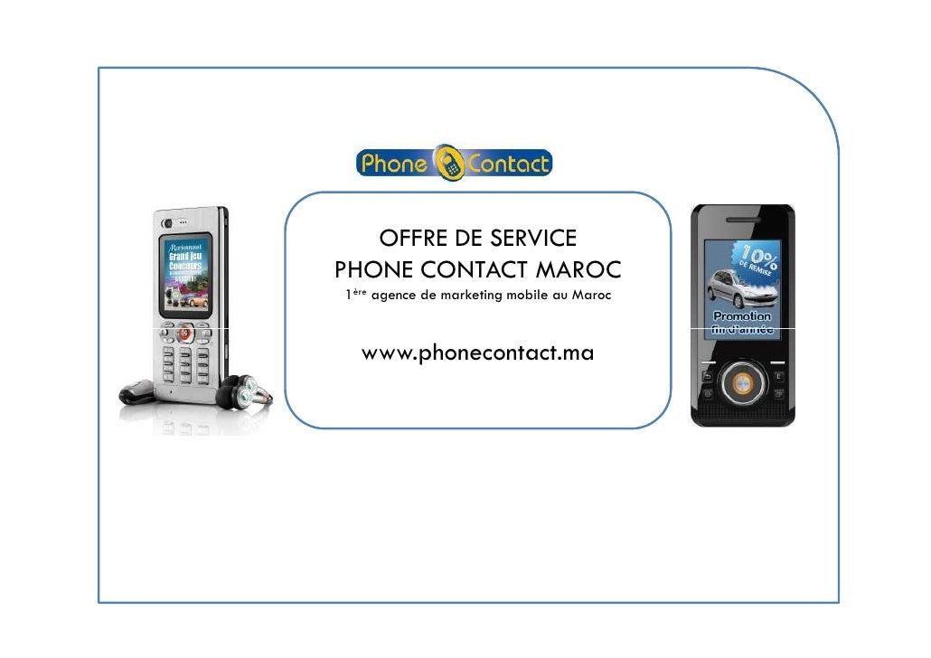 OFFRE DE SERVICE PHONE CONTACT MAROC 1ère agence de marketing mobile au Maroc     www.phonecontact.ma
