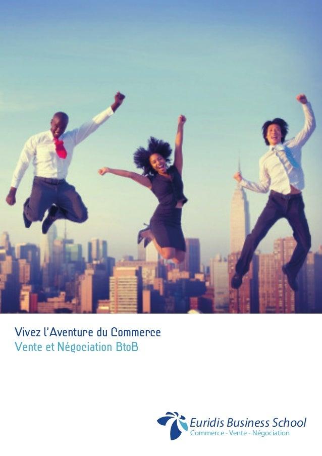 Commerce - Vente - Négociation Euridis Business School Vivez l'Aventure du Commerce Vente et Négociation BtoB