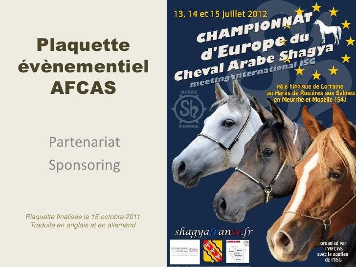 PlaquetteévènementielAFCAS<br />Partenariat<br />Sponsoring<br />Plaquette finalisée le 15 octobre 2011<br />Traduite en a...