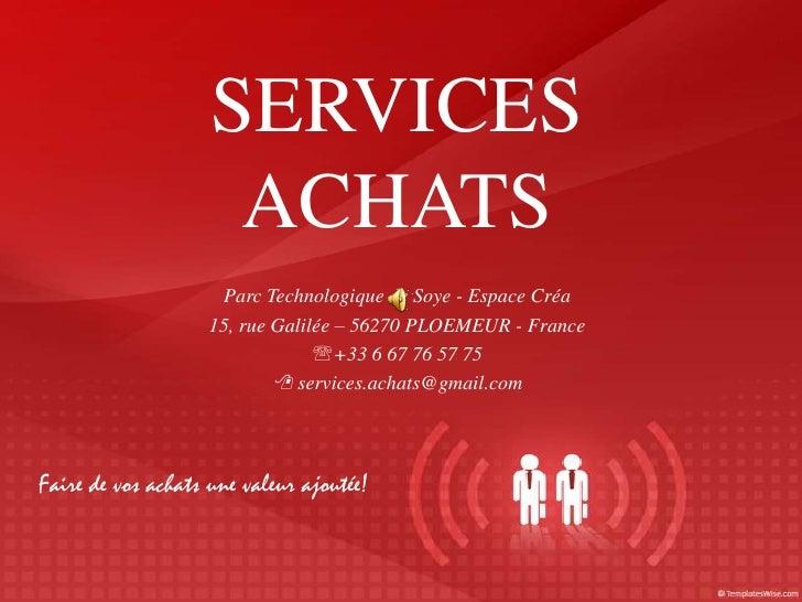 SERVICES ACHATS<br />ParcTechnologique de Soye - EspaceCréa<br />15, rue Galilée – 56270 PLOEMEUR - France<br /><ul><li>+3...
