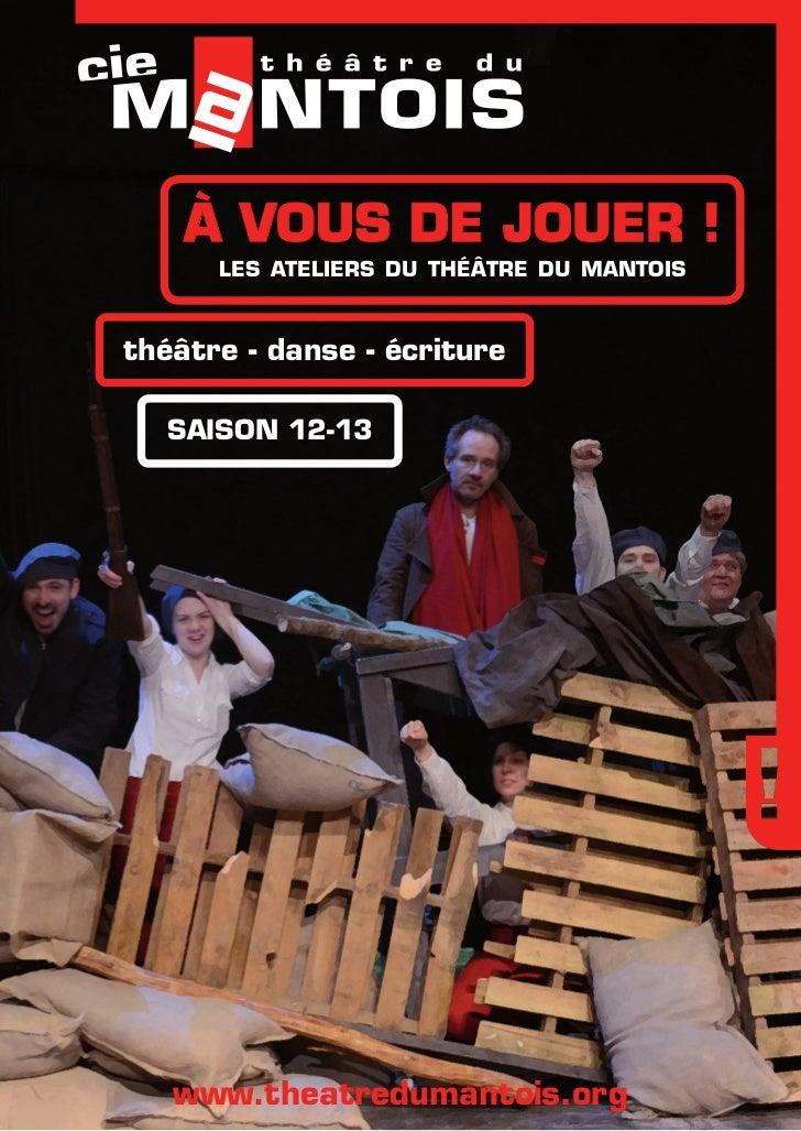 à vous de jouer !      les ateliers du théâtre du mantoisthéâtre - danse - écriture  saison 12-13   www.theatredumantois.org