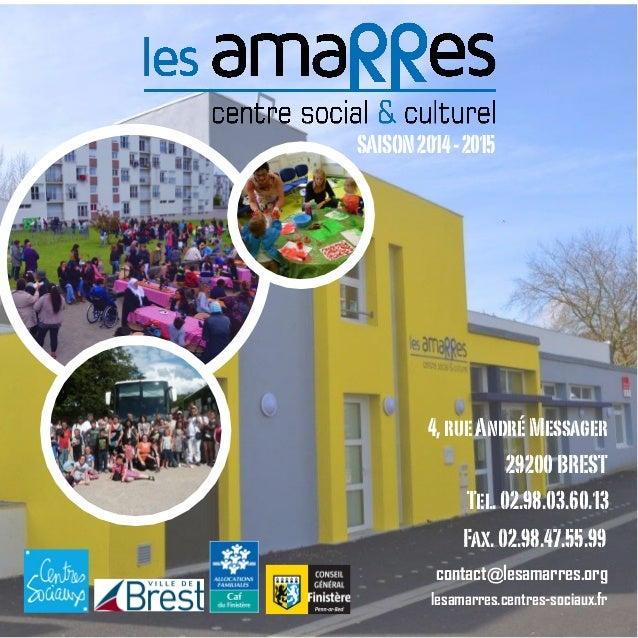SAISON2014-2015 4,rueAndréMessager 29200BREST Tel.02.98.03.60.13 Fax.02.98.47.55.99 contact@lesamarres.org lesamarres.cent...