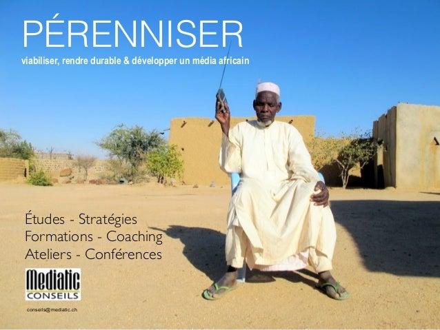 PÉRENNISERviabiliser, rendre durable & développer un média africain Études - Stratégies Formations - Coaching Ateliers - C...