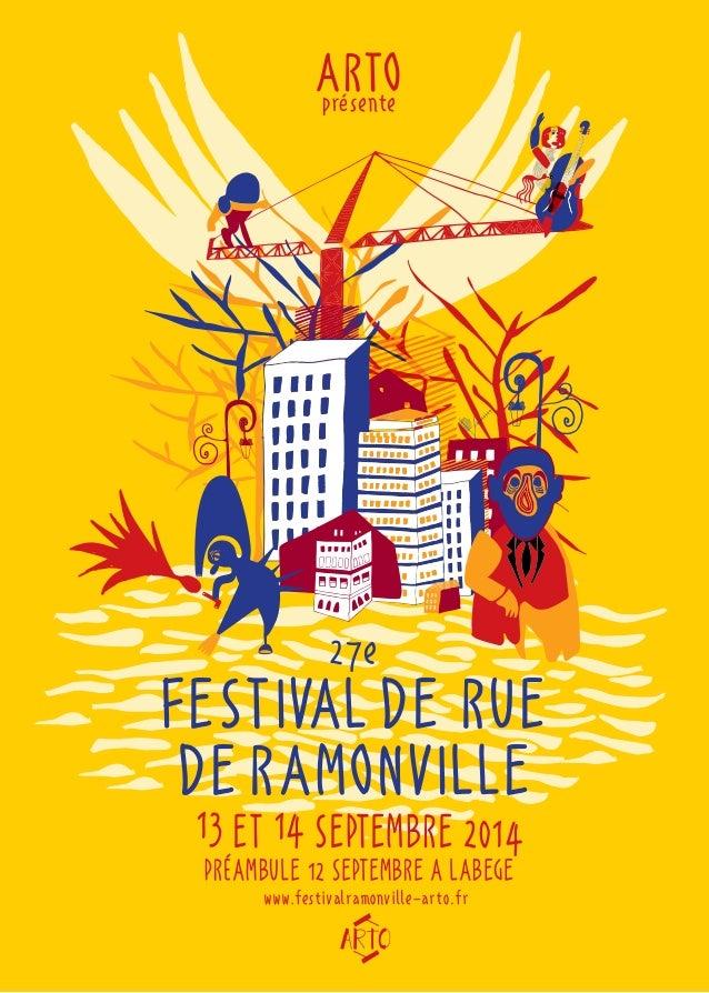 ARTO présente  27e  FESTIVAL DE RUE  DE RAMONVILLE  13 ET 14 SEPTEMBRE 2014  PRéAMBULE 12 SEPTEMBRE A LABEGE  www.festival...