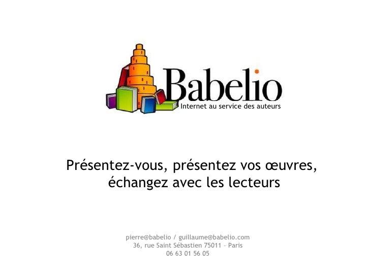 Internet au service des auteurs pierre@babelio / guillaume@babelio.com 36, rue Saint Sébastien 75011 – Paris 06 63 01 56 0...