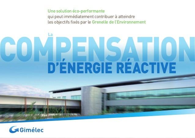 LaCOMPENSATIOND'ÉNERGIE RÉACTIVEUne solution éco-performantequi peut immédiatement contribuer à atteindreles objectifs fix...