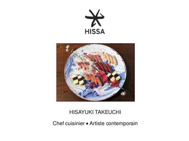 HISAYUKI TAKEUCHI Chef cuisinier • Artiste contemporain