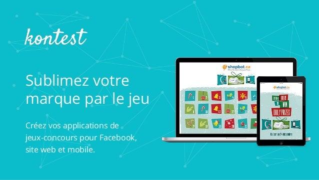 Sublimez votre marque par le jeu Créez vos applications de jeux-concours pour Facebook, site web et mobile.