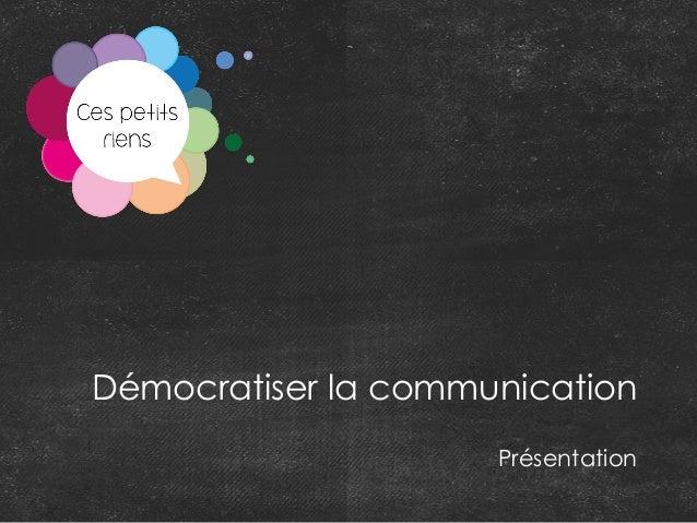 Démocratiser la communication Présentation
