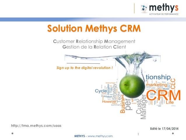 METHYS – www.methys.com Edité le 17/04/2014 1 Customer Relationship Management Gestion de la Relation Client Sign up to th...