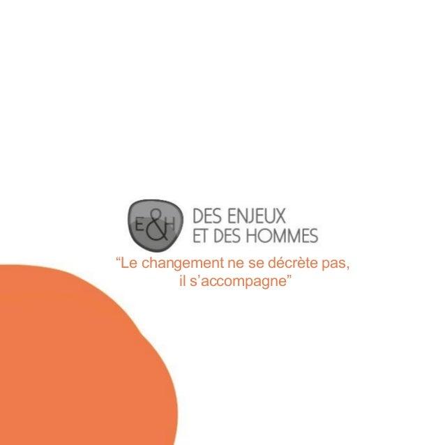 """""""Le changement ne se décrète pas, il s'accompagne"""""""