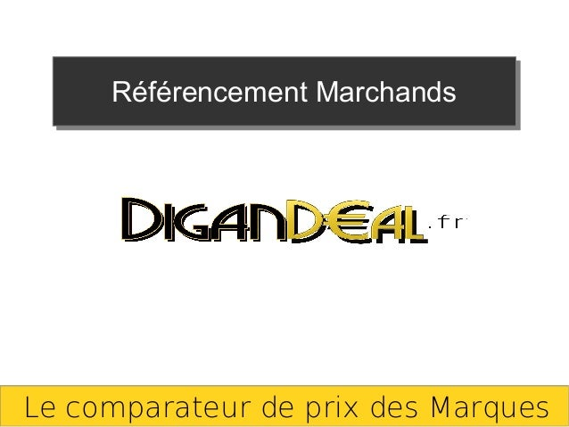 Le comparateur de prix des MarquesRéférencement MarchandsRéférencement Marchands