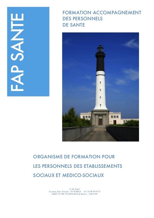 FAPSANTE ORGANISME DE FORMATION POUR LES PERSONNELS DES ETABLISSEMENTS SOCIAUX ET MEDICO-SOCIAUX F.AP. Santé 6 avenue Jule...