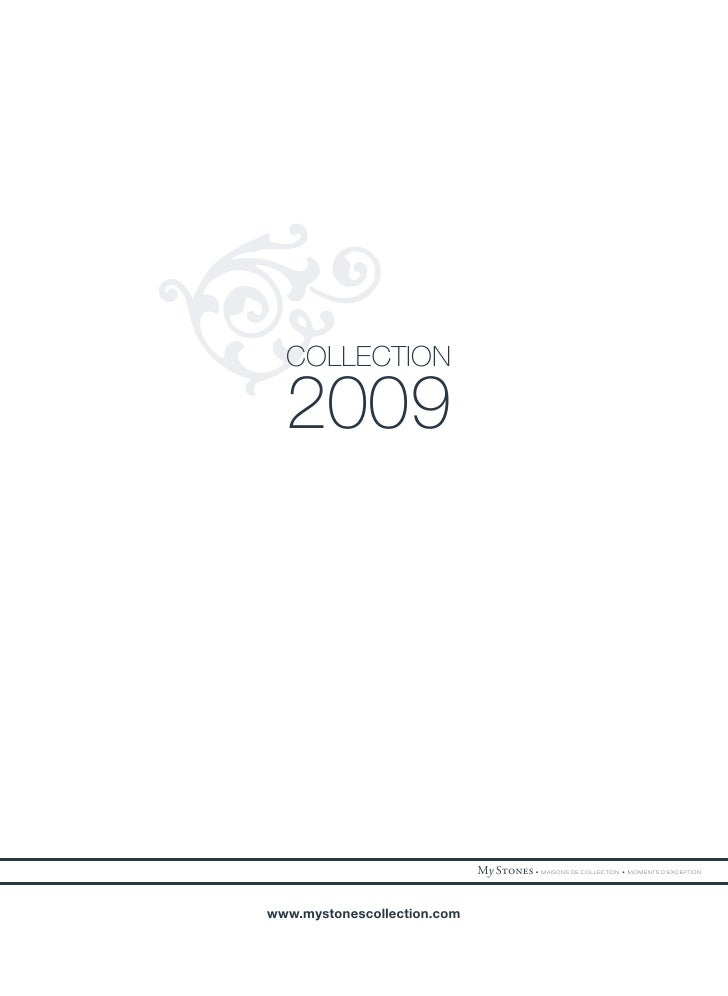 COLLECTION    2009                                  My S • MAISONS DE COLLECTION • MOMENTS D'EXCEPTION   www.mystones...