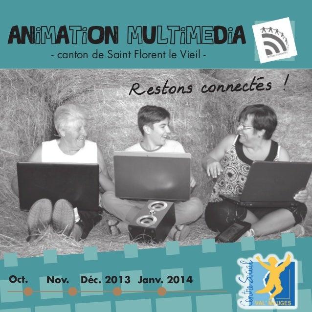 animation multimedia - canton de Saint Florent le Vieil - Oct. Restons connectés ! Nov. Déc. 2013 Janv. 2014