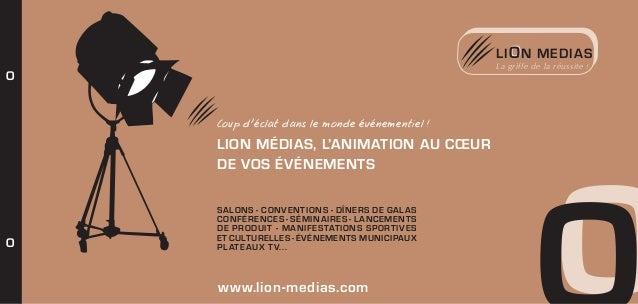LI O N MEDIAS La griffe de la réussite !  O  Coup d'éclat dans le monde événementiel !  LION MÉDIAS, L'ANIMATION AU CŒUR D...