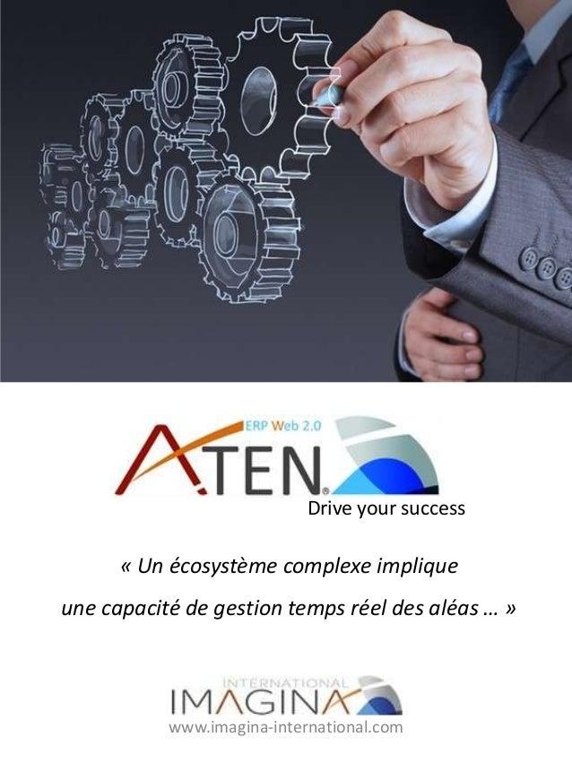 Drive your success www.imagina-international.com « Un écosystème complexe implique une capacité de gestion temps réel des ...