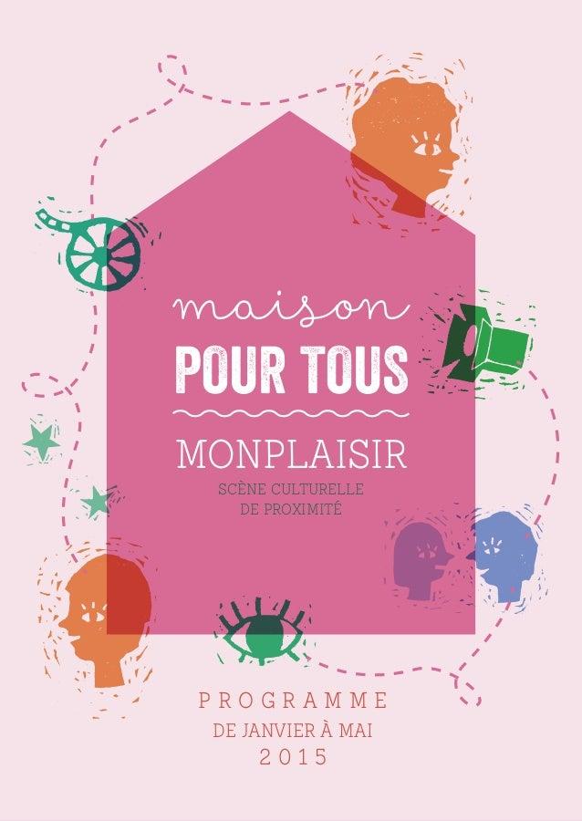 maison POUR TOUS MonplaisirScène Culturelle de Proximité P r o g r a m m e de janvier à mai 2 0 1 5