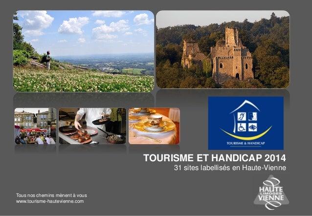 TOURISME ET HANDICAP 2014 31 sites labellisés en Haute-Vienne Tous nos chemins mènent à vous www.tourisme-hautevienne.com