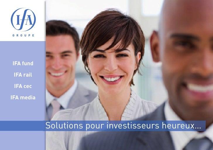 Solutions pour investisseurs heureux… IFA fund   IFA rail   IFA cec  IFA media G R O U P E
