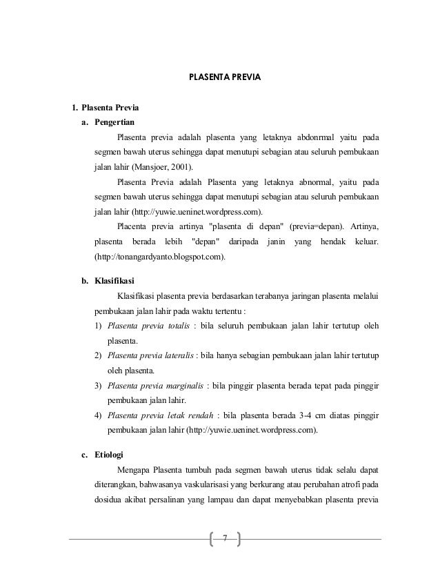 PLASENTA PREVIA 1. Plasenta Previa a. Pengertian Plasenta previa adalah plasenta yang letaknya abdonrmal yaitu pada segmen...