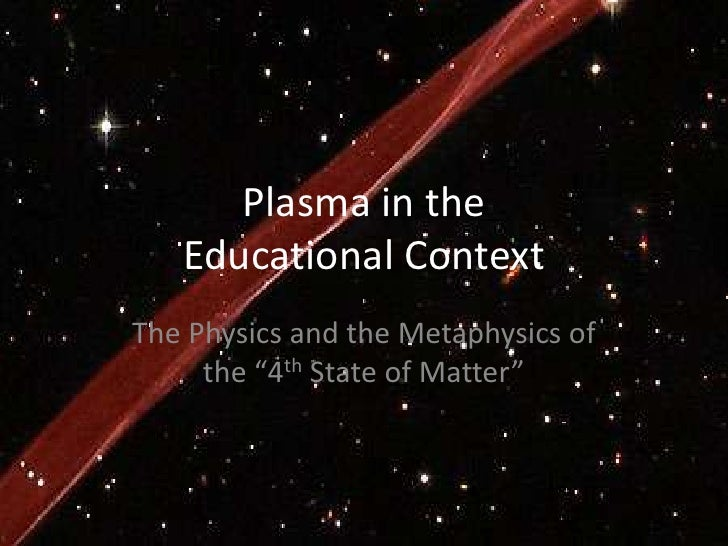"""Plasma in the Educational Context<br />The Physics and the Metaphysics of  the """"4th State of Matter""""<br />"""